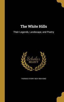 The White Hills: Their Legends, Landscape, and Poetry