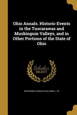 Ohio Annals. Historic Events in the Tuscarawas and Muskingum Valleys, and in Other Portions of the State of Ohio