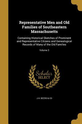 Representative Men and Old Families of Southeastern Massachusetts: Containing Historical Sketches of Prominent and Representative Citizens and ... Rec