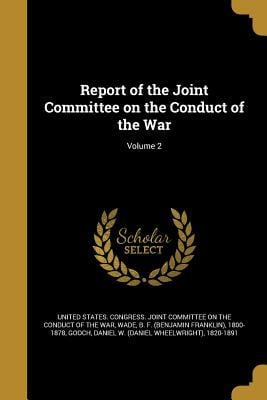 Report of the Joint Committee on the Conduct of the War; Volume 2