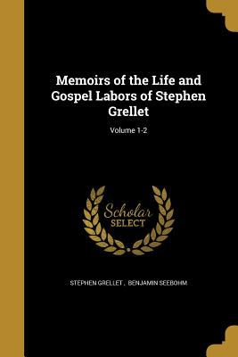 Memoirs of the Life and Gospel Labors of Stephen Grellet; Volume 1-2