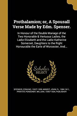 Prothalamion; Or, a Spousall Verse Made by Edm. Spenser.