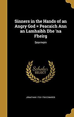 Sinners in the Hands of an Angry God = Peacaich Ann an Lamhaibh Dhe 'na Fheirg: Searmoin