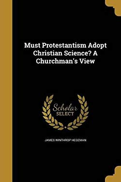 Must Protestantism Adopt Christian Science? a Churchman's View