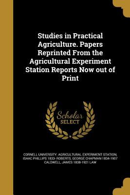 Studies in Practical Agriculture. Papers Reprinted from the Agricultural Experiment Station Reports Now Out of Print
