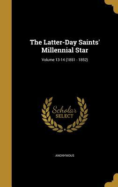 The Latter-Day Saints' Millennial Star; Volume 13-14 (1851 - 1852)