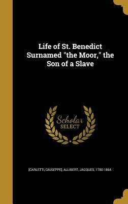Life of St. Benedict Surnamed the Moor, the Son of a Slave
