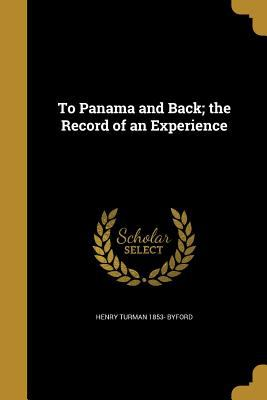 To Panama and Back; The Record of an Experience