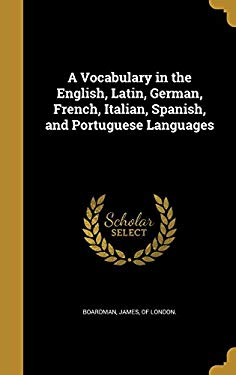 A Vocabulary in the English, Latin, German, French, Italian, Spanish, and Portuguese Languages