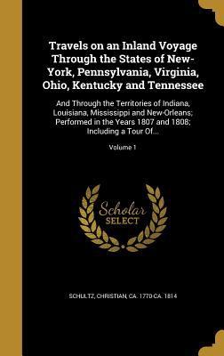 Travels on an Inland Voyage Through the States of New-York, Pennsylvania, Virginia, Ohio, Kentucky and Tennessee: And Through the Territories of ... a
