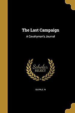 The Last Campaign: A Cavalryman's Journal