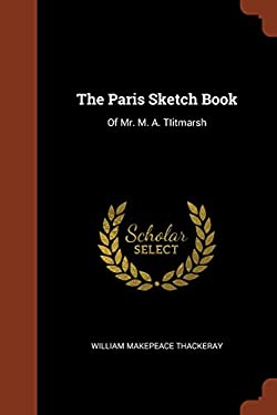 The Paris Sketch Book: Of Mr. M. A. TIitmarsh
