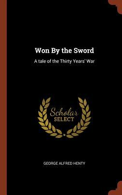 Won By the Sword: A tale of the Thirty Years' War