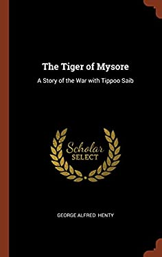 The Tiger of Mysore: A Story of the War with Tippoo Saib