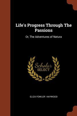 Life's Progress Through The Passions: Or, The Adventures of Natura