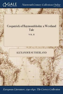 Cospatrick of Raymondsholm: a Westland Tale; VOL. II