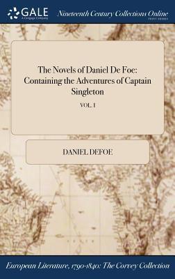 The Novels of Daniel De Foe: Containing the Adventures of Captain Singleton; VOL. I