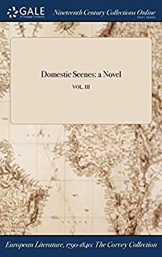 Domestic Scenes: a Novel; VOL. III