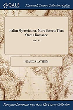 Italian Mysteries: or, More Secrets Than One: a Romance; VOL. III