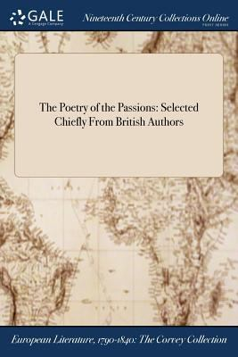 The Poetry of the Passions: Selected Chiefly From British Authors