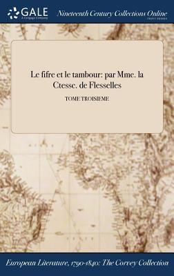 Le fifre et le tambour: par Mme. la Ctessc. de Flesselles; TOME TROISIEME (French Edition)