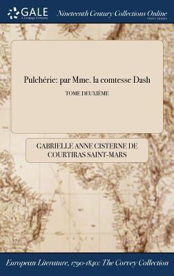 Pulchrie: par Mme. la comtesse Dash; TOME DEUXIME (French Edition)