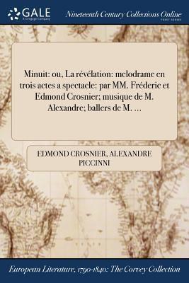 Minuit: ou, La rvlation: melodrame en trois actes a spectacle: par MM. Frderic et Edmond Crosnier; musique de M. Alexandre; ballers de M. ... (French