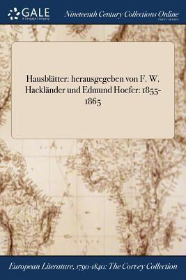 Hausbltter: herausgegeben von F. W. Hacklnder und Edmund Hoefer: 1855-1865 (German Edition)