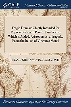 Tragic Dramas: Chiefly Intended for Representation in Private Families: to Which is Added, Aristodemus, a Tragedy, From the Italian of Vincenzo Monti