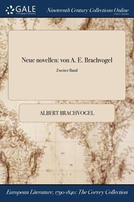Neue novellen: von A. E. Brachvogel; Zweiter Band (German Edition)