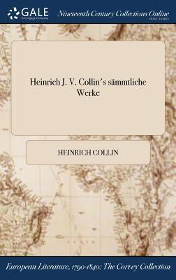 Heinrich J. V. Collin's smmtliche Werke (German Edition)