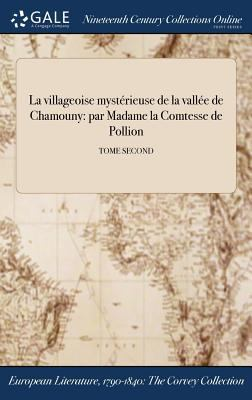 La villageoise mystrieuse de la valle de Chamouny: par Madame la Comtesse de Pollion; TOME SECOND (French Edition)