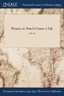 Women: or, Pour Et Contre: a Tale; VOL. II