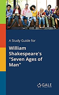 """A Study Guide for William Shakespeare's """"Seven Ages of Man"""""""