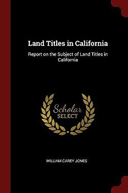 Land Titles in California: Report on the Subject of Land Titles in California