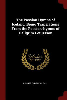 The Passion Hymns of Iceland, Being Translations From the Passion-hymns of Hallgrim Petursson