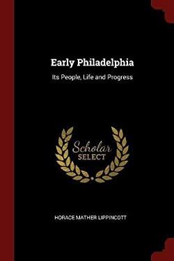 Early Philadelphia: Its People, Life and Progress