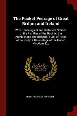 The Pocket Peerage of Great Britain and Ireland: With Genealogical and Historical Notices of the Families of the Nobility, the Archbishops and ... a B