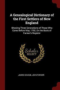 A Genealogical Dictionary of the First Settlers of New England: Showing Three Generations of Those Who Came Before May, 1792, On the Basis of Farmer's