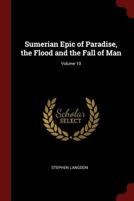 Sumerian Epic of Paradise, the Flood and the Fall of Man; Volume 10