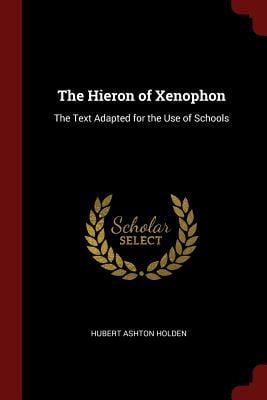 The Hieron of Xenophon: The Text Adapted for the Use of Schools