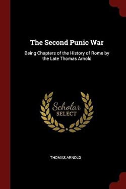 The Second Punic War: Being Chapters of the History of Rome by the Late Thomas Arnold