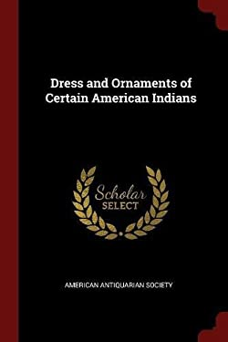 Dress and Ornaments of Certain American Indians
