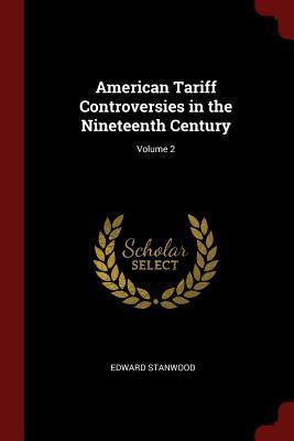 American Tariff Controversies in the Nineteenth Century; Volume 2