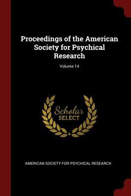 Proceedings of the American Society for Psychical Research; Volume 14
