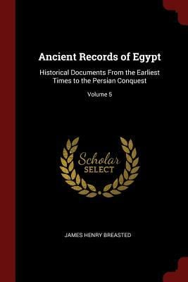 Ancient Records of Egypt: Historical Documents From the Earliest Times to the Persian Conquest; Volume 5