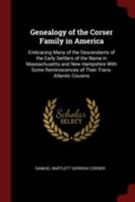Genealogy of the Corser Family in America: Embracing Many of the Descendants of the Early Settlers of the Name in Massachusetts and New Hampshire With