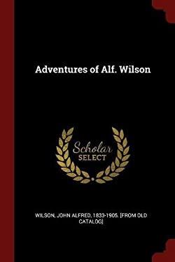 Adventures of Alf. Wilson