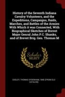 History of the Seventh Indiana Cavalry Volunteers, and the Expeditions, Campaigns, Raids, Marches, and Battles of the Armies With Which it was ... Sha