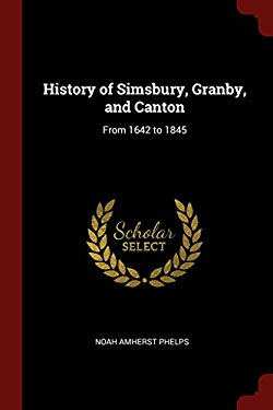 History of Simsbury, Granby, and Canton: From 1642 to 1845